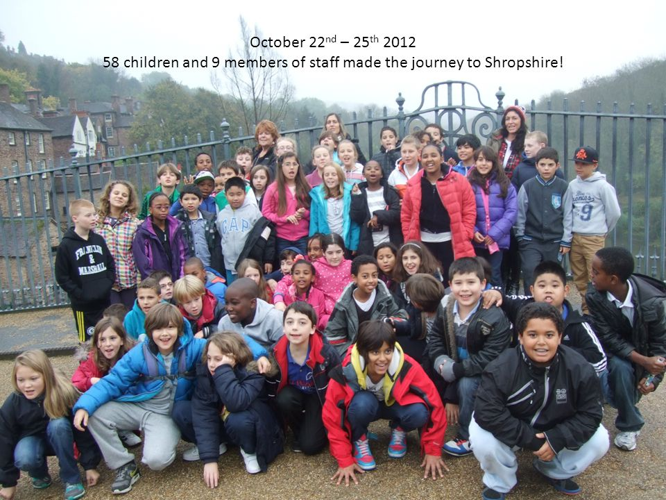 October 22 nd – 25 th 2012 58 children and 9 members of staff made the journey to Shropshire!