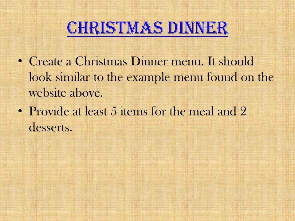 Christmas Dinner Create a Christmas Dinner menu.