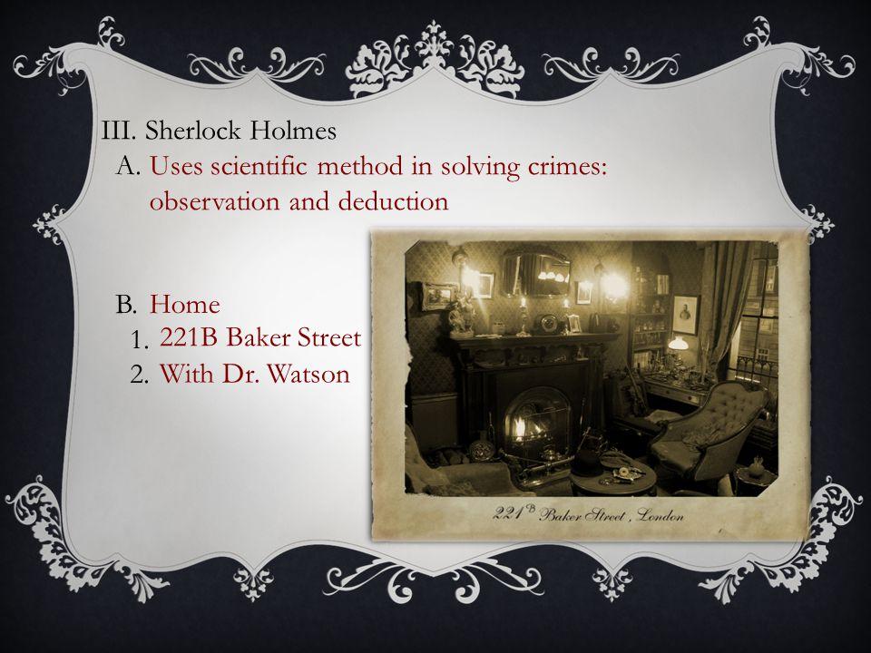 III. Sherlock Holmes A. B. 1. 2.