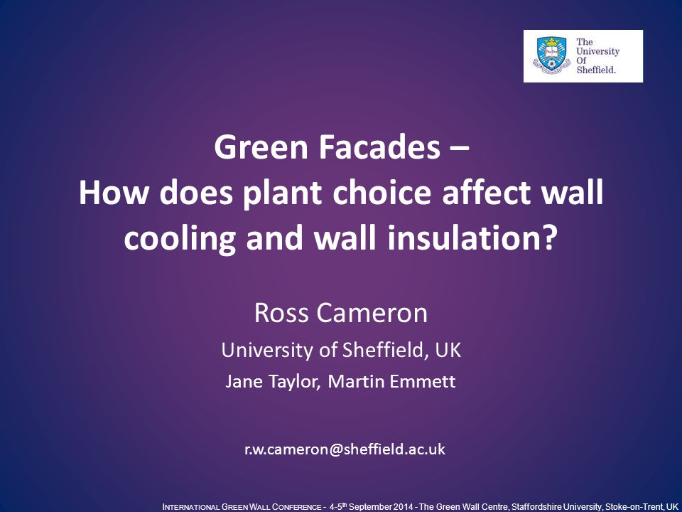 I NTERNATIONAL G REEN W ALL C ONFERENCE - 4-5 th September 2014 - The Green Wall Centre, Staffordshire University, Stoke-on-Trent, UK The Context UK Victorian / Edwardian building stock Brick dominated Difficult to 'retrofit' Domestic properties – owned or rented Replicated real houses??.