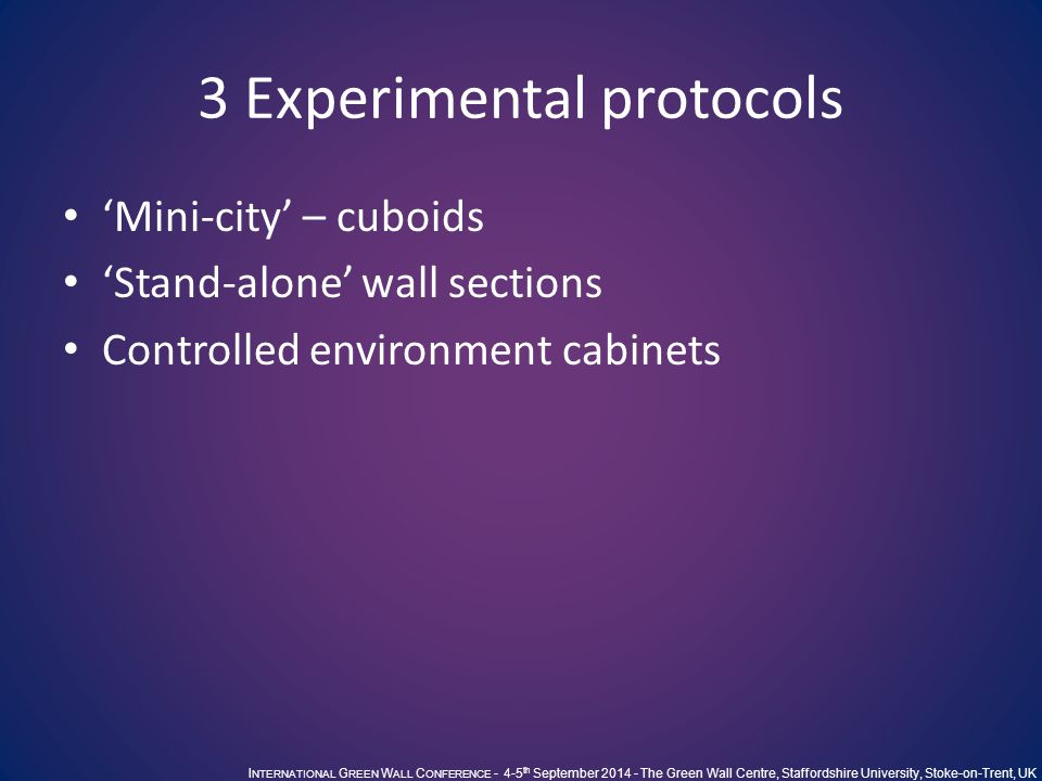 3 Experimental protocols 'Mini-city' – cuboids 'Stand-alone' wall sections Controlled environment cabinets