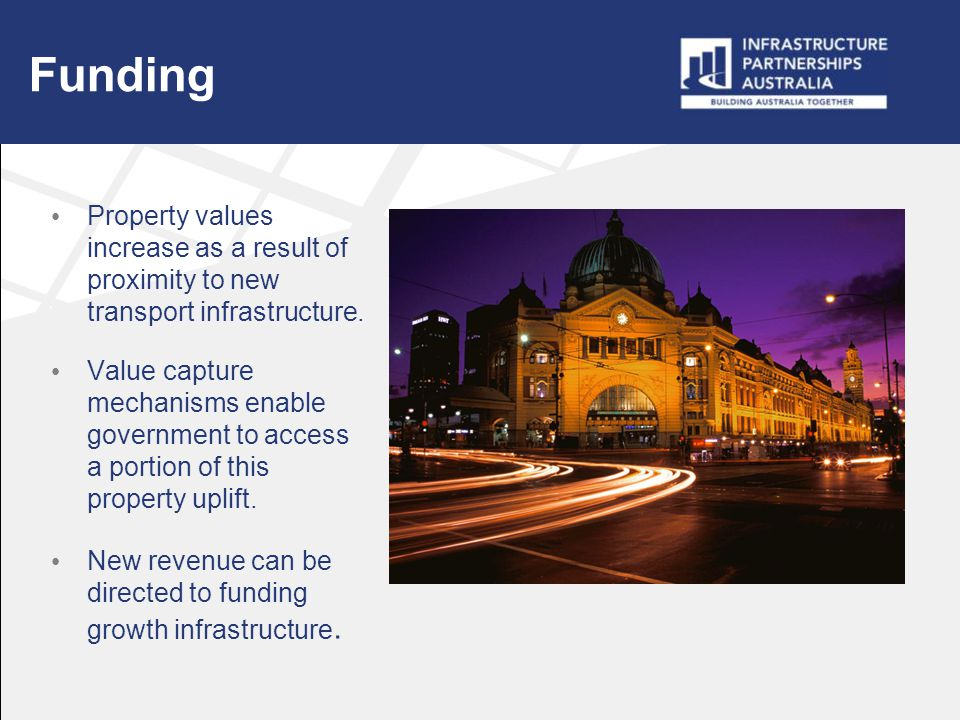 Funding Property values increase as a result of proximity to new transport infrastructure.