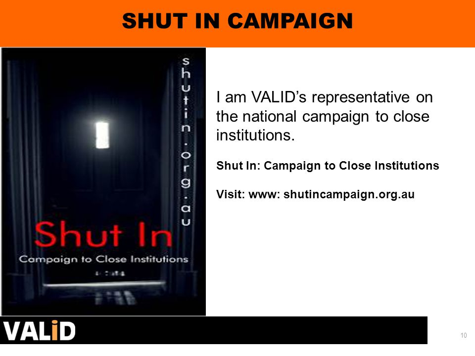 10 SHUT IN CAMPAIGN I am VALID's representative on the national campaign to close institutions.