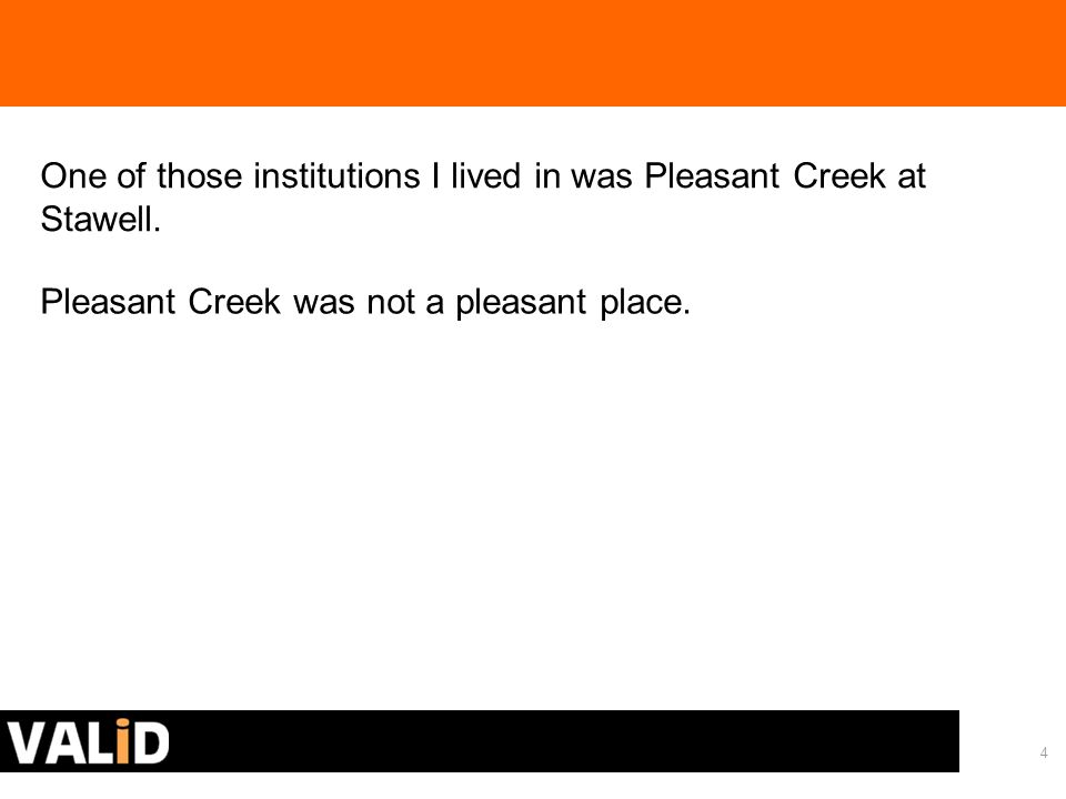 4 One of those institutions I lived in was Pleasant Creek at Stawell.