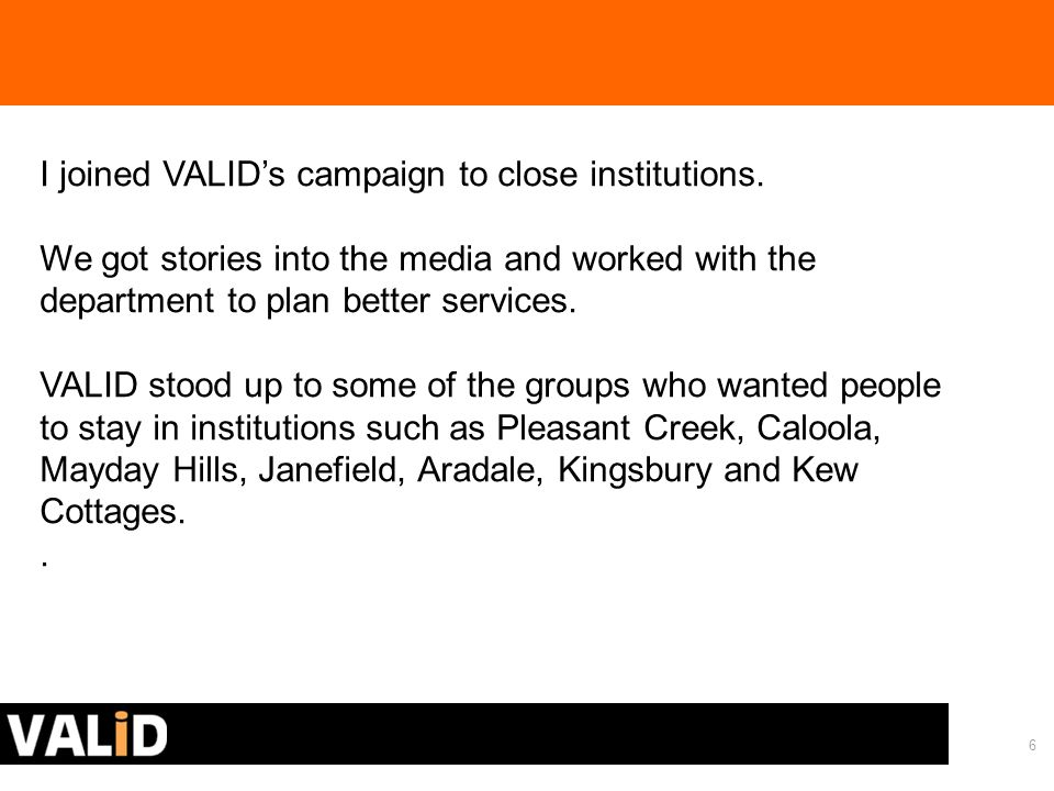 6 I joined VALID's campaign to close institutions.