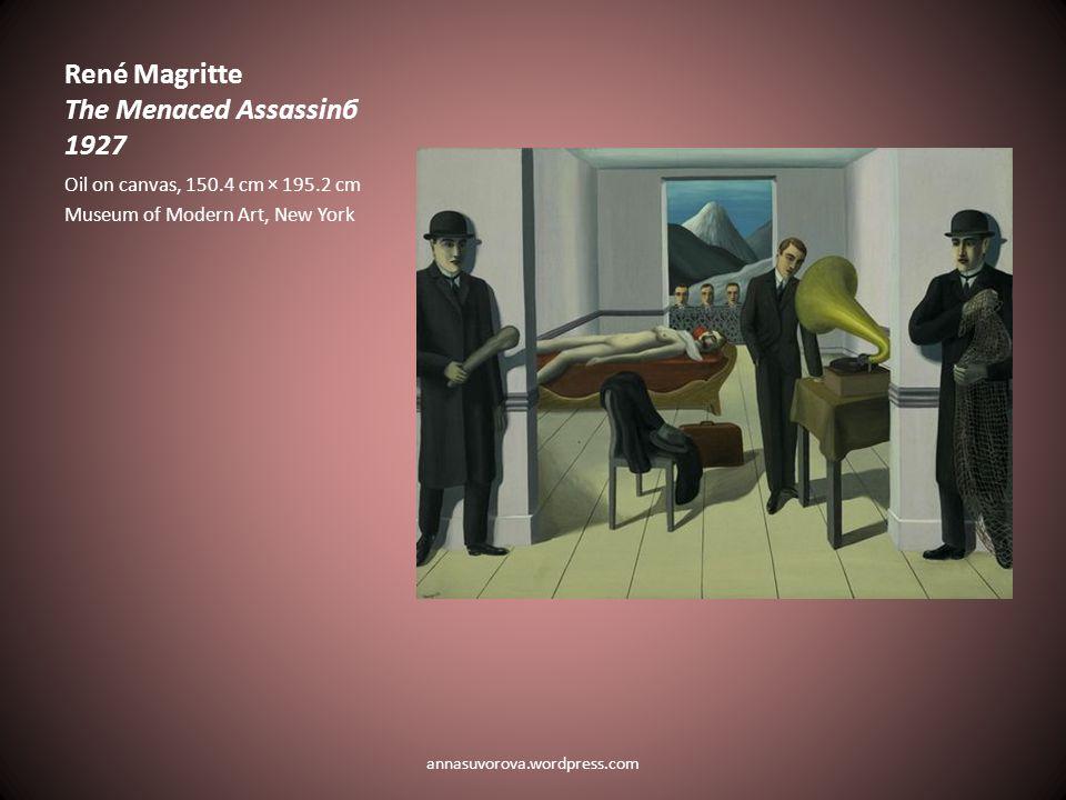 René Magritte The Menaced Assassinб 1927 Oil on canvas, 150.4 cm × 195.2 cm Museum of Modern Art, New York annasuvorova.wordpress.com