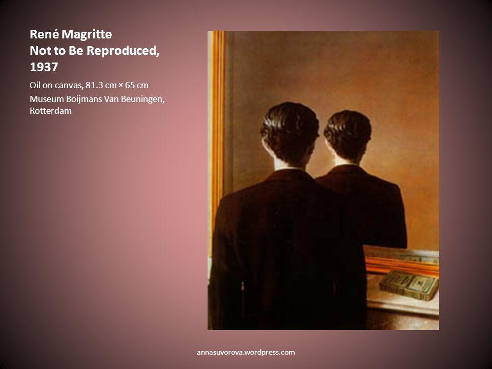 René Magritte Not to Be Reproduced, 1937 Oil on canvas, 81.3 cm × 65 cm Museum Boijmans Van Beuningen, Rotterdam annasuvorova.wordpress.com