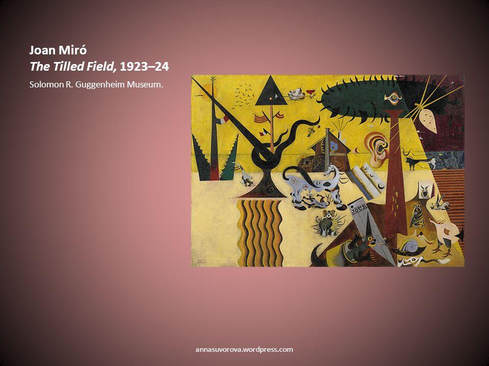 Joan Miró The Tilled Field, 1923–24 Solomon R. Guggenheim Museum. annasuvorova.wordpress.com