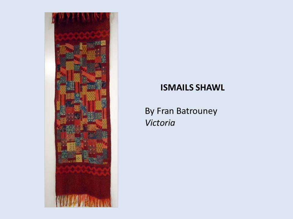 ISMAILS SHAWL By Fran Batrouney Victoria