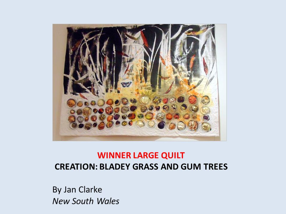 WINNER LARGE QUILT CREATION: BLADEY GRASS AND GUM TREES By Jan Clarke New South Wales