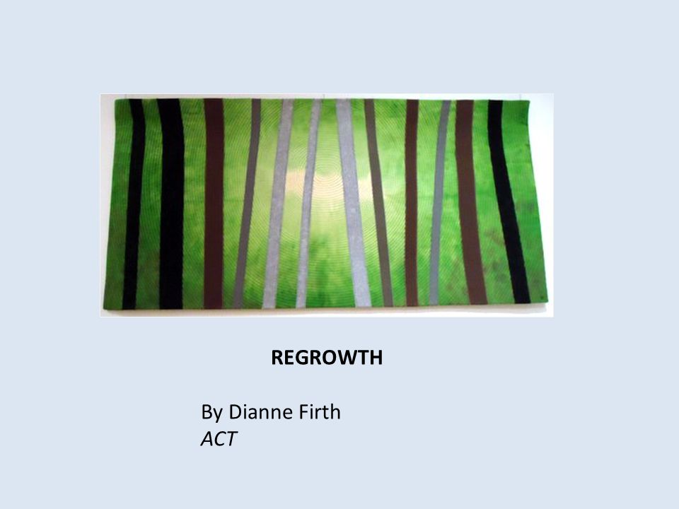 REGROWTH By Dianne Firth ACT