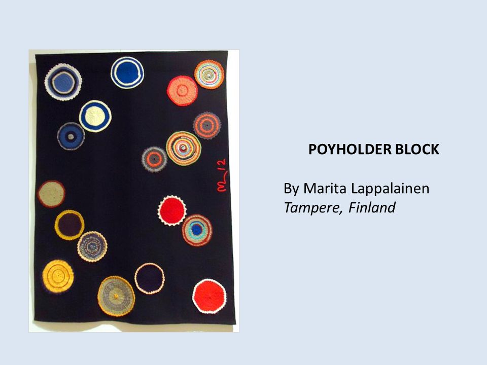 POYHOLDER BLOCK By Marita Lappalainen Tampere, Finland