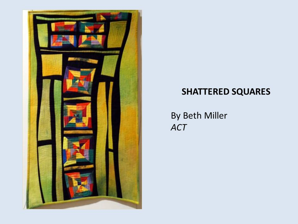 SHATTERED SQUARES By Beth Miller ACT