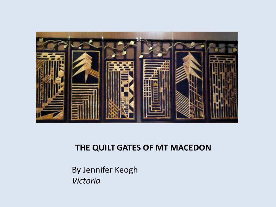 THE QUILT GATES OF MT MACEDON By Jennifer Keogh Victoria