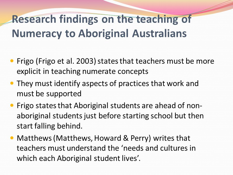 Research findings on the teaching of Numeracy to Aboriginal Australians Frigo (Frigo et al.