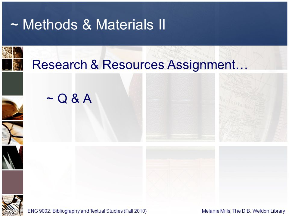 ~ Methods & Materials II Research & Resources Assignment… ~ Q & A ENG 9002: Bibliography and Textual Studies (Fall 2010) Melanie Mills, The D.B.