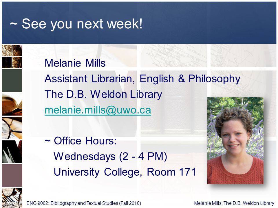 ~ See you next week. Melanie Mills Assistant Librarian, English & Philosophy The D.B.