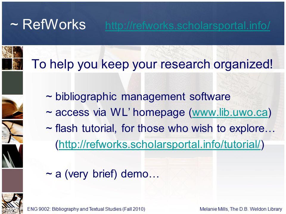 ~ RefWorks http://refworks.scholarsportal.info/ http://refworks.scholarsportal.info/ ENG 9002: Bibliography and Textual Studies (Fall 2010) Melanie Mi