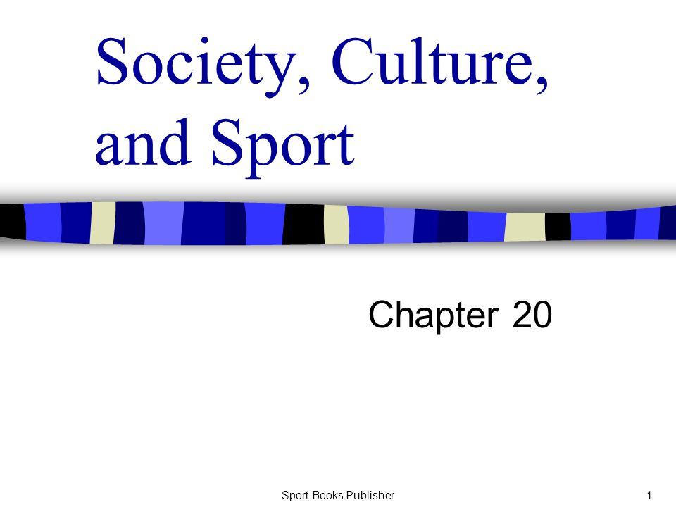 Sport Books Publisher1 Society, Culture, and Sport Chapter 20