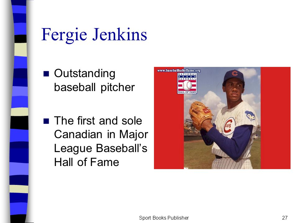 Sport Books Publisher27 Fergie Jenkins Outstanding baseball pitcher The first and sole Canadian in Major League Baseball's Hall of Fame