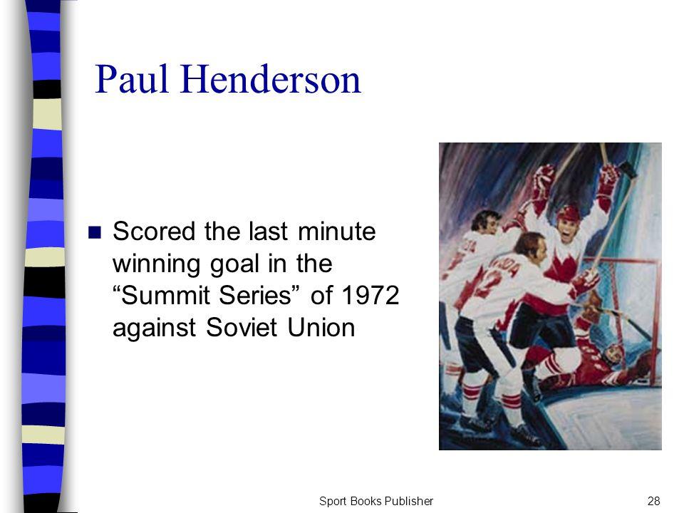 Sport Books Publisher28 Paul Henderson Scored the last minute winning goal in the Summit Series of 1972 against Soviet Union