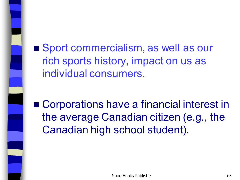 Sport Books Publisher58 Sport commercialism, as well as our rich sports history, impact on us as individual consumers.