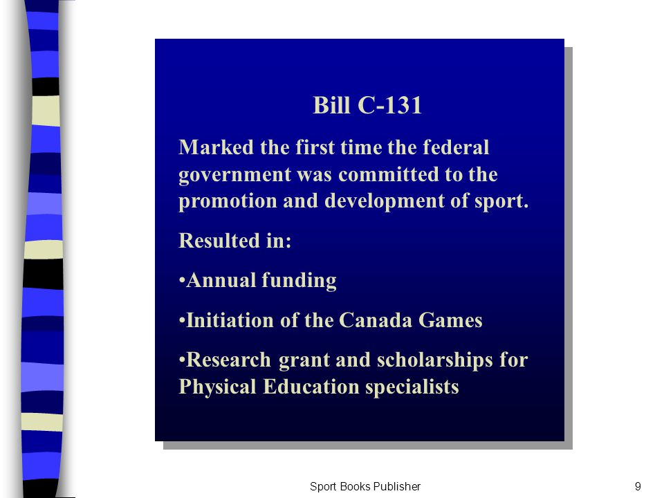 Sport Books Publisher9 Bill C-131 Marked the first time the federal government was committed to the promotion and development of sport.