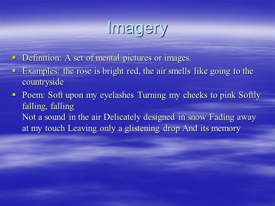 Imagery  Definition: A set of mental pictures or images.