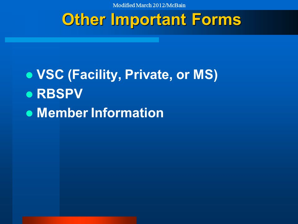Other Important Forms VSC (Facility, Private, or MS) RBSPV Member Information Modified March 2012/McBain