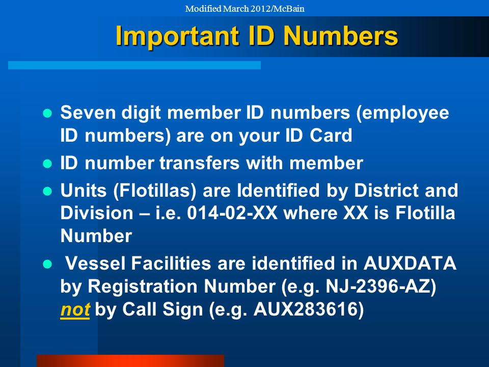 Important ID Numbers Seven digit member ID numbers (employee ID numbers) are on your ID Card ID number transfers with member Units (Flotillas) are Identified by District and Division – i.e.