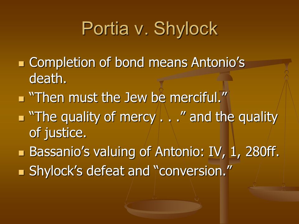 Portia v. Shylock Completion of bond means Antonio's death.