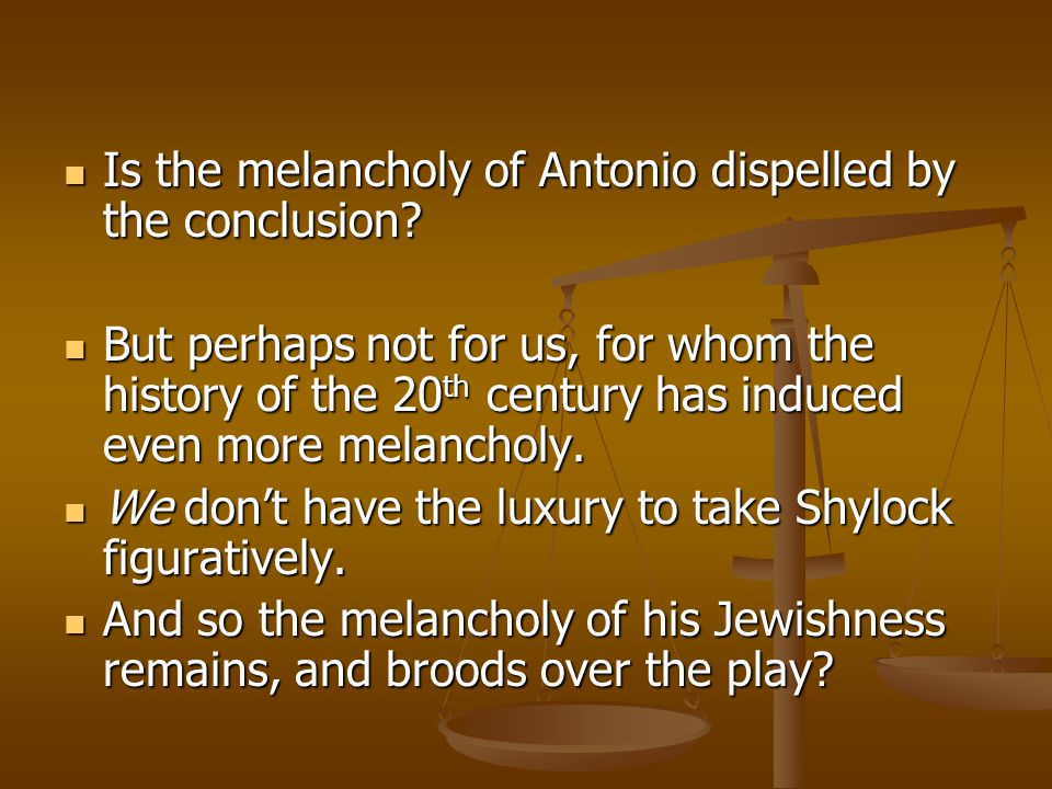 Is the melancholy of Antonio dispelled by the conclusion.
