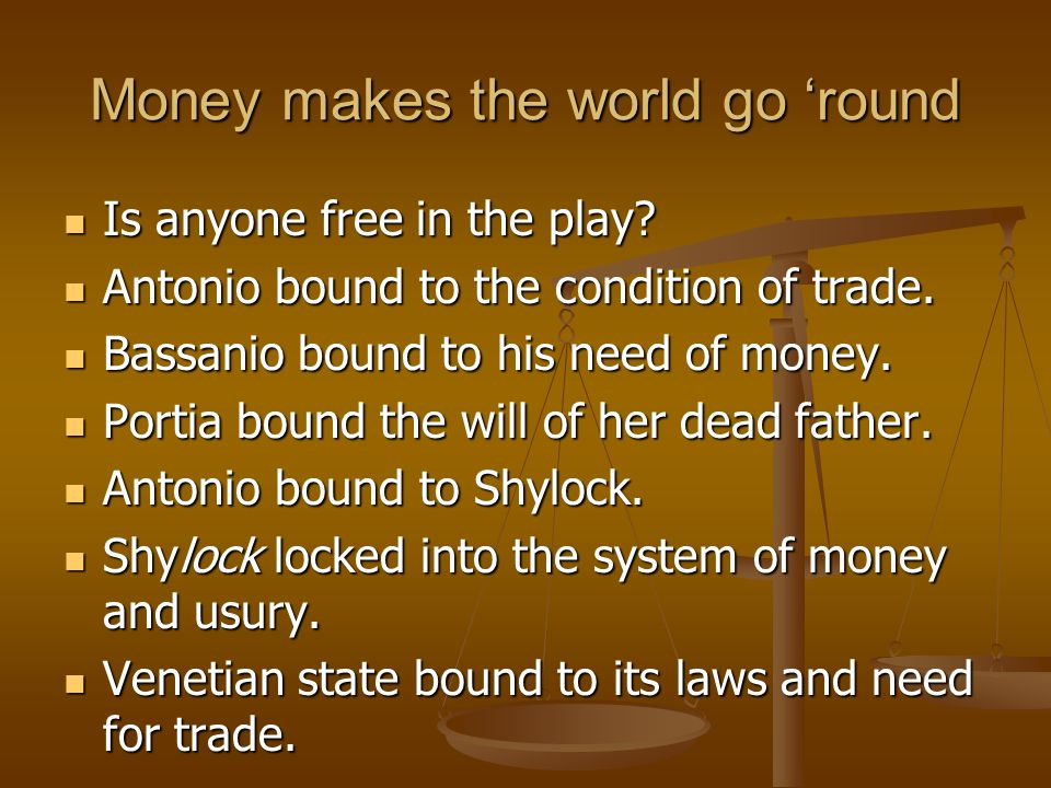 Money makes the world go 'round Is anyone free in the play.