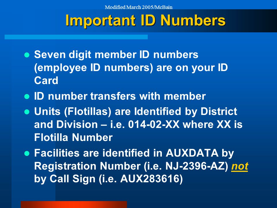 Modified March 2005/McBain Important ID Numbers Seven digit member ID numbers (employee ID numbers) are on your ID Card ID number transfers with member Units (Flotillas) are Identified by District and Division – i.e.