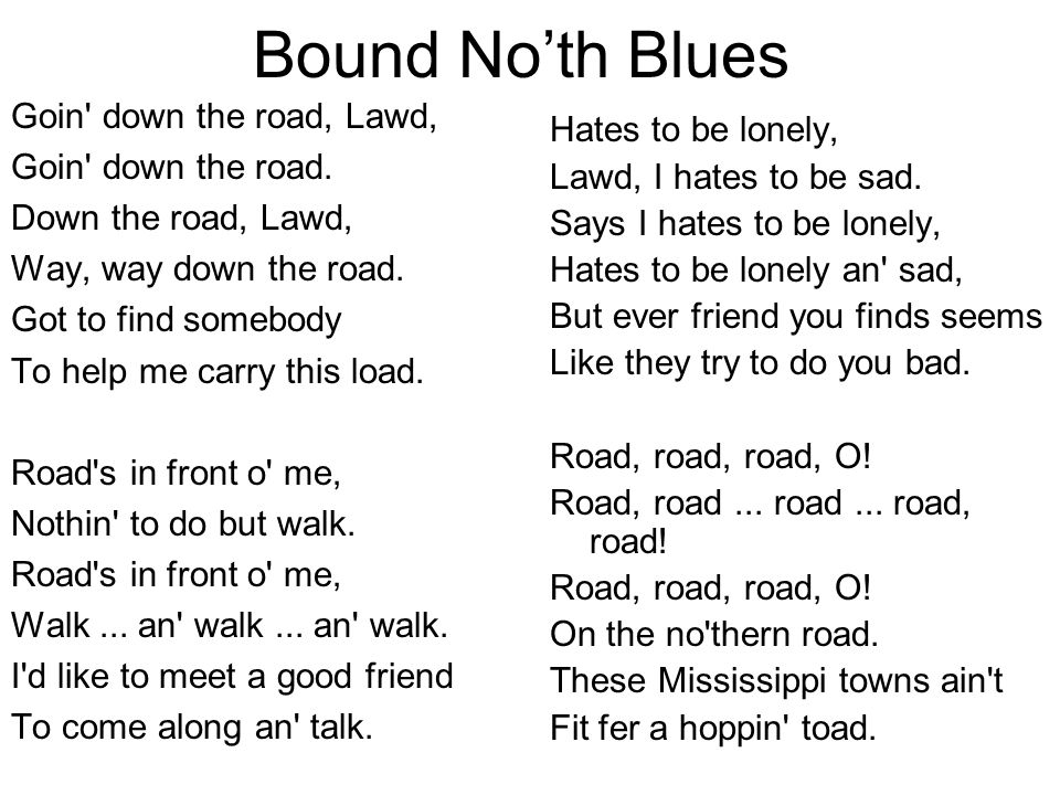 Bound No'th Blues Goin down the road, Lawd, Goin down the road.