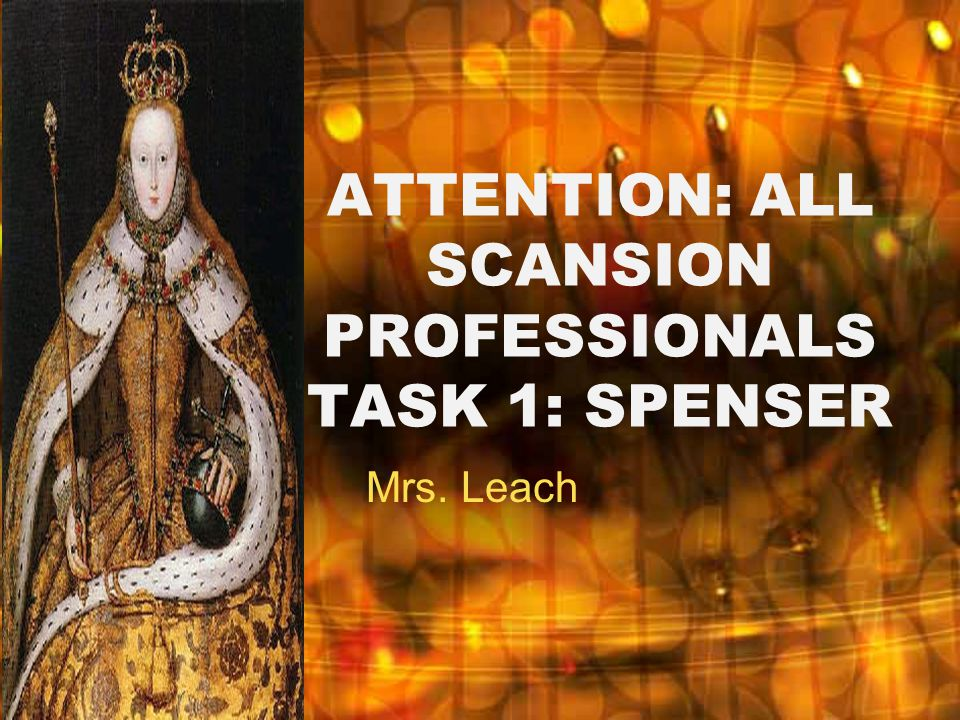 ATTENTION: ALL SCANSION PROFESSIONALS TASK 1: SPENSER Mrs. Leach