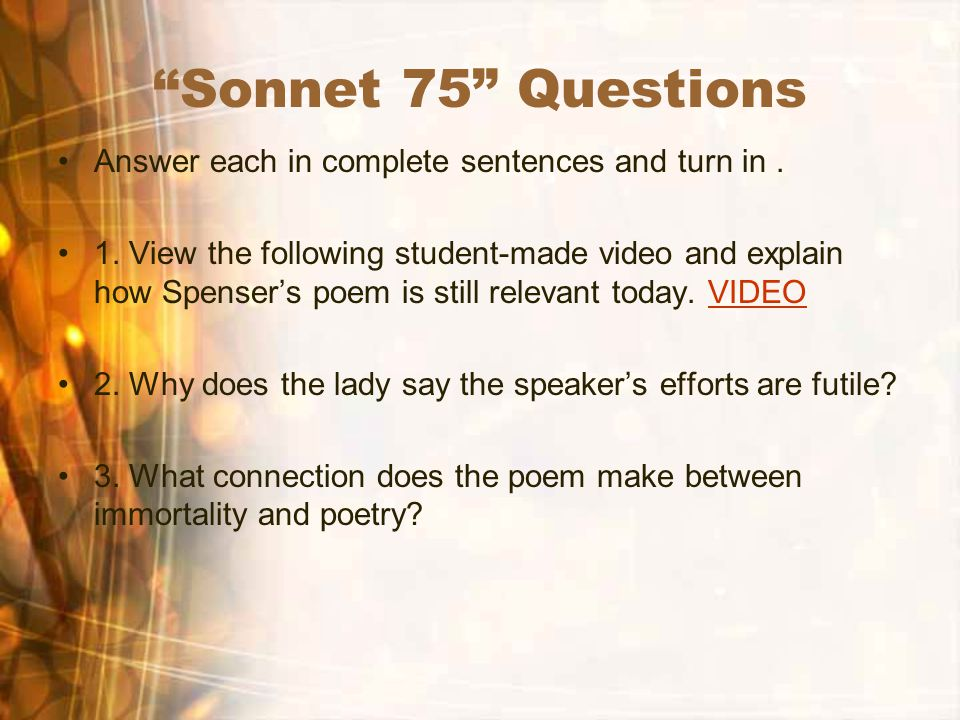 """Sonnet 75"" Questions Answer each in complete sentences and turn in. 1. View the following student-made video and explain how Spenser's poem is still"