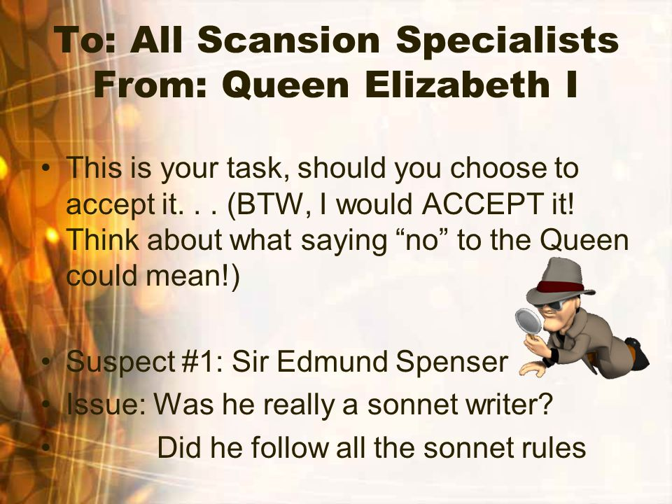 To: All Scansion Specialists From: Queen Elizabeth I This is your task, should you choose to accept it... (BTW, I would ACCEPT it! Think about what sa
