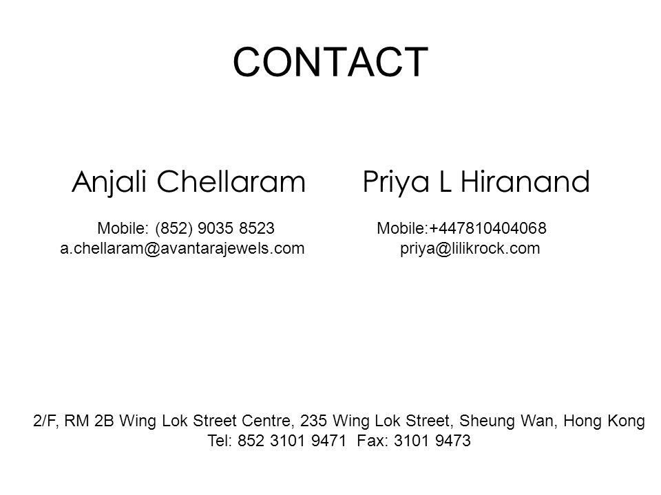 CONTACT Anjali Chellaram Priya L Hiranand Mobile: (852) 9035 8523 a.chellaram@avantarajewels.com Mobile:+447810404068 priya@lilikrock.com 2/F, RM 2B Wing Lok Street Centre, 235 Wing Lok Street, Sheung Wan, Hong Kong Tel: 852 3101 9471 Fax: 3101 9473
