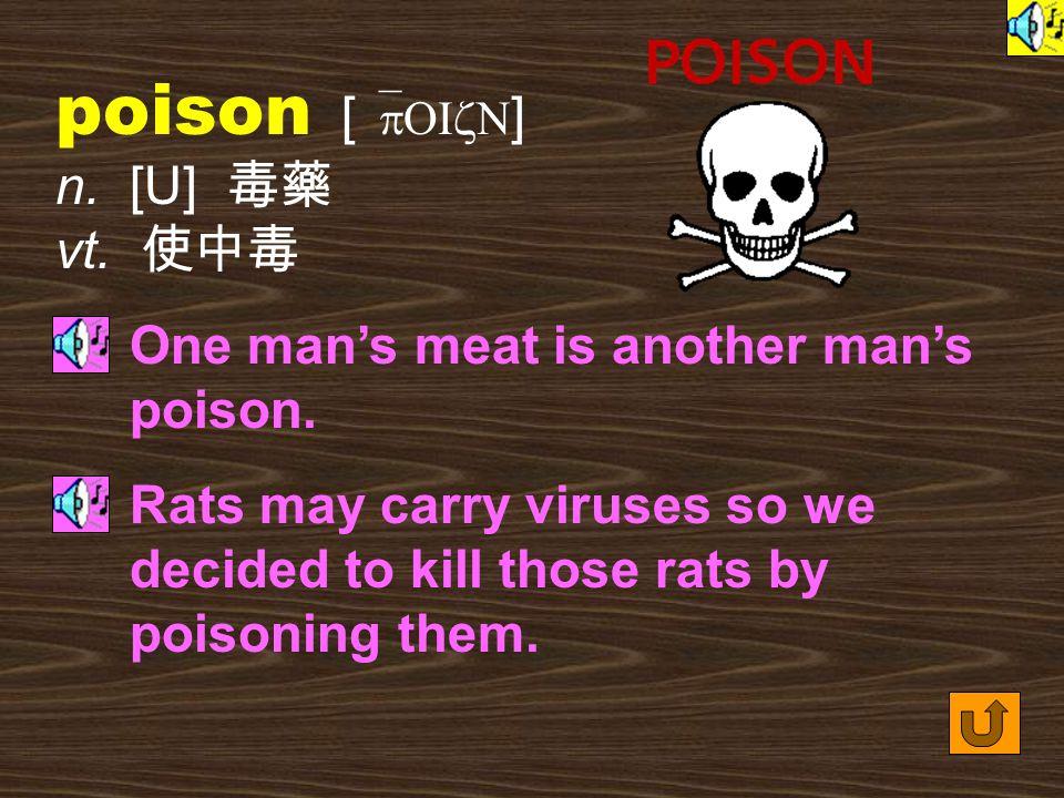Words for Production 7. poisonous [ `pOIzN1s ] adj.