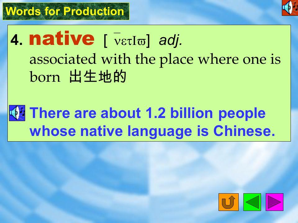 Words for Production 4.native [ `netIv ] adj.