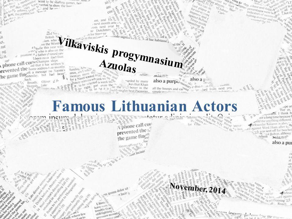November, 2014 Vilkaviskis progymnasium Azuolas Famous Lithuanian Actors