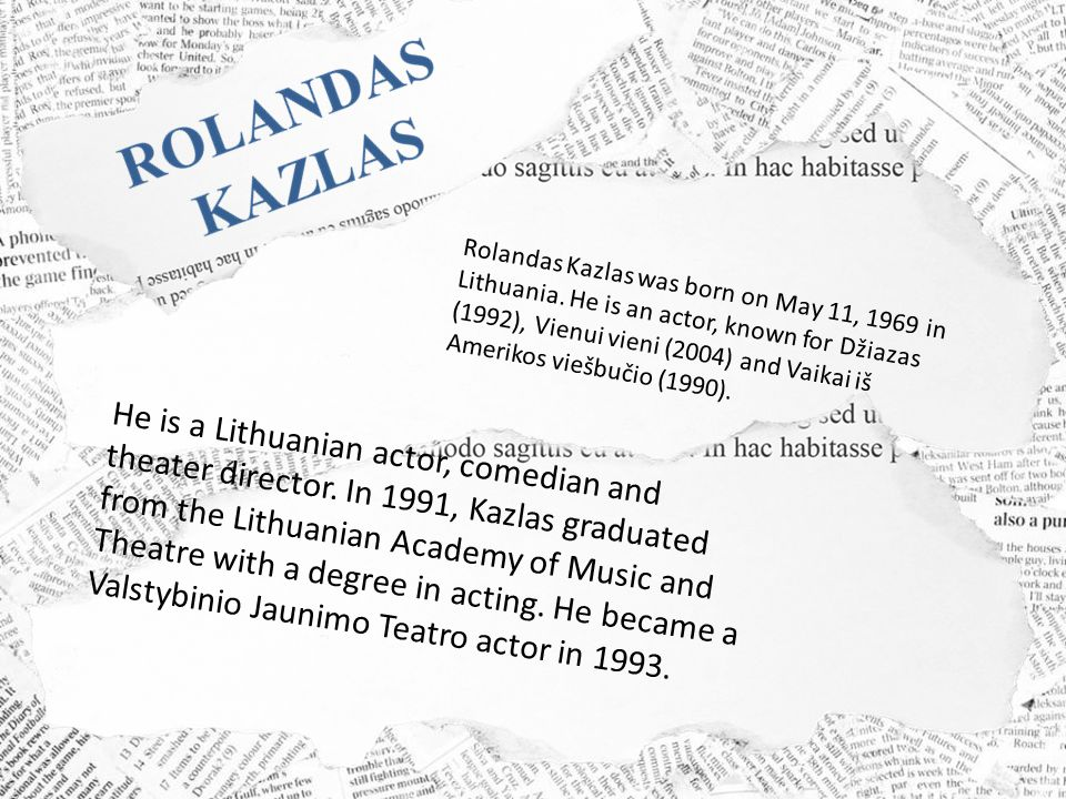Rolandas Kazlas was born on May 11, 1969 in Lithuania.