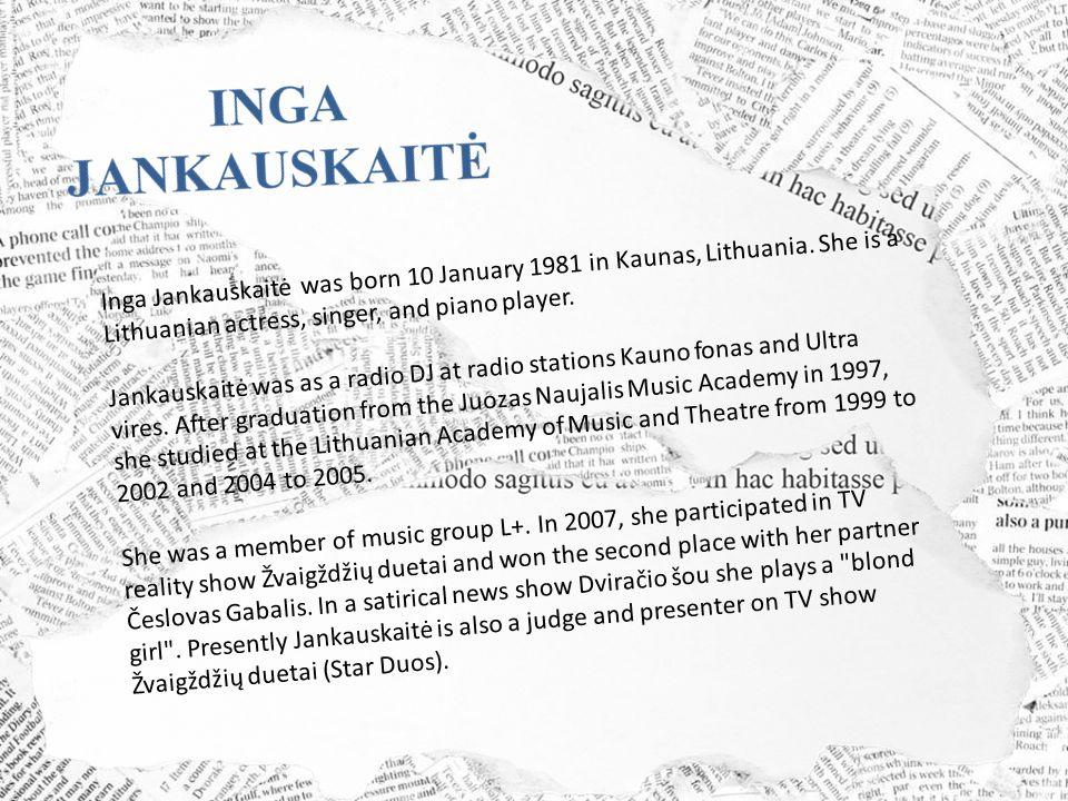 Inga Jankauskaitė was born 10 January 1981 in Kaunas, Lithuania.
