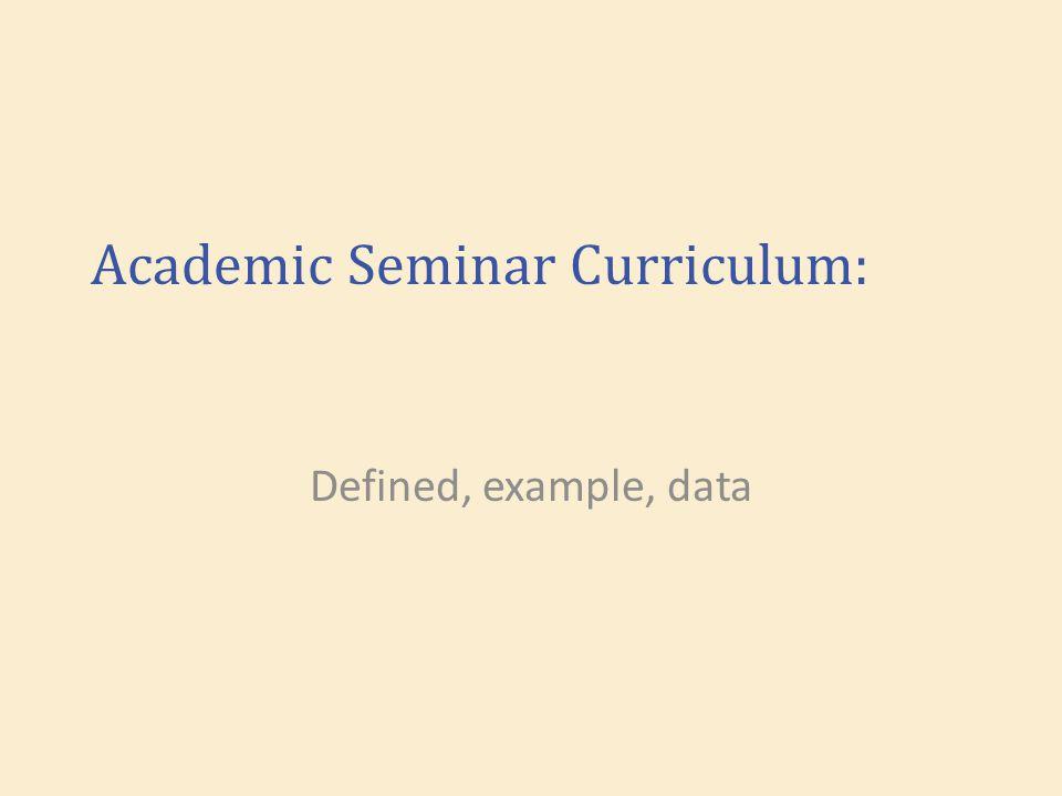 Academic Seminar Curriculum: Defined, example, data