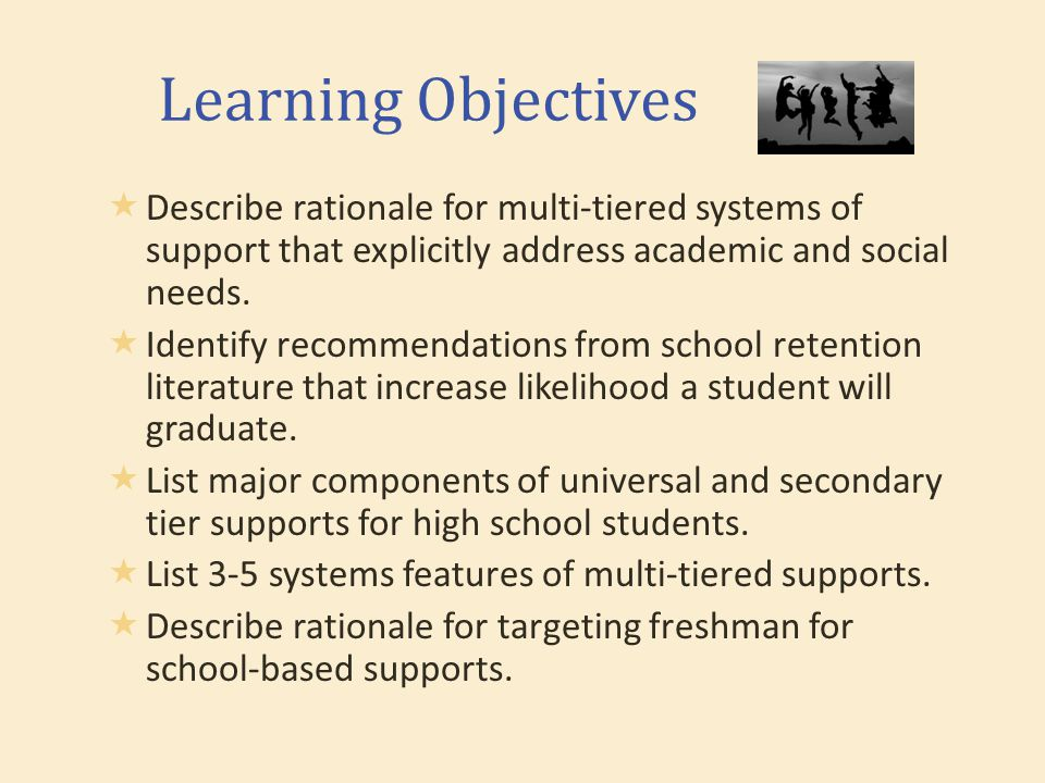 Learning Objectives  Describe rationale for multi-tiered systems of support that explicitly address academic and social needs.