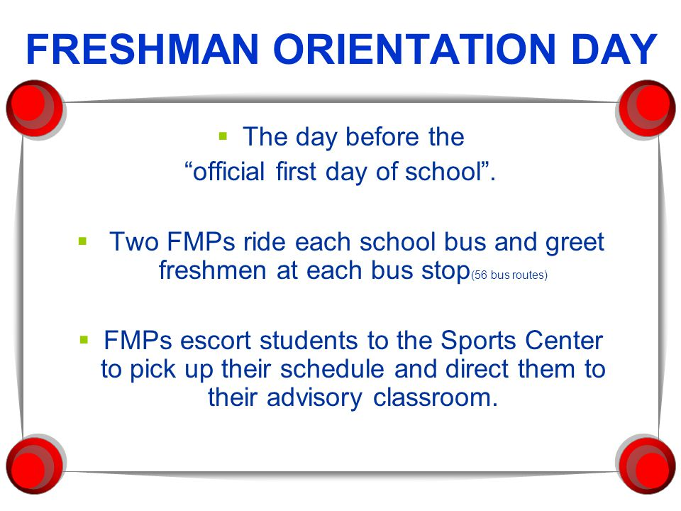 FRESHMAN ORIENTATION DAY  The day before the official first day of school .