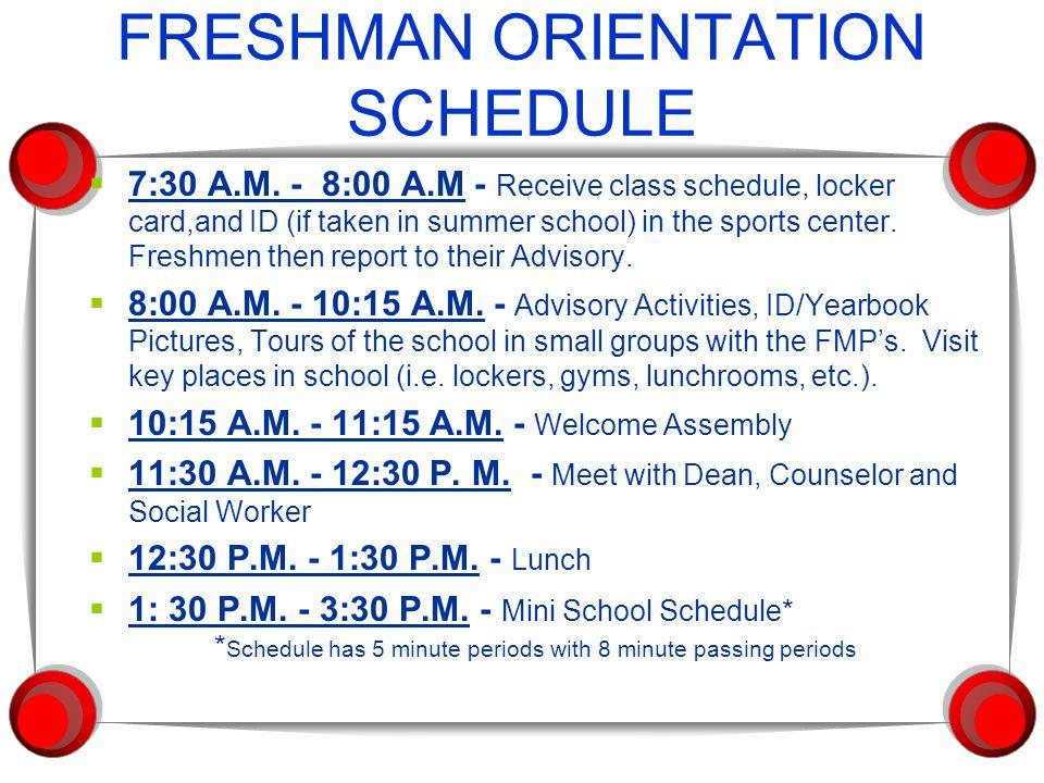 FRESHMAN ORIENTATION SCHEDULE  7:30 A.M. - 8:00 A.M - Receive class schedule, locker card,and ID (if taken in summer school) in the sports center. Fr