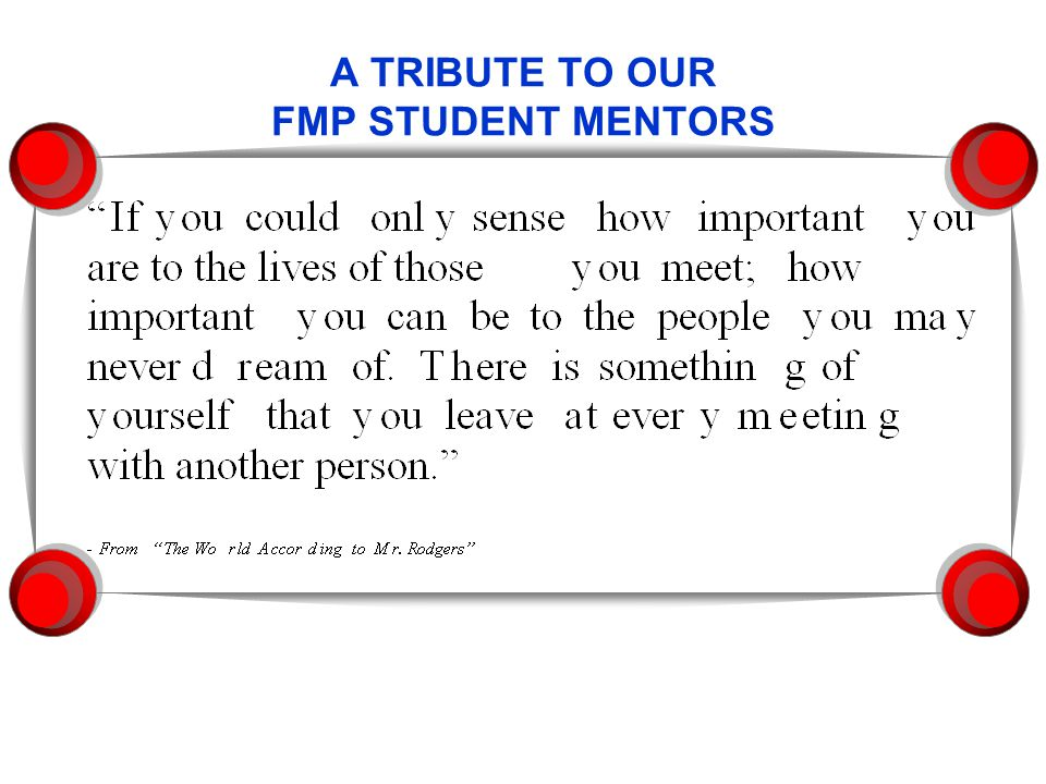 A TRIBUTE TO OUR FMP STUDENT MENTORS