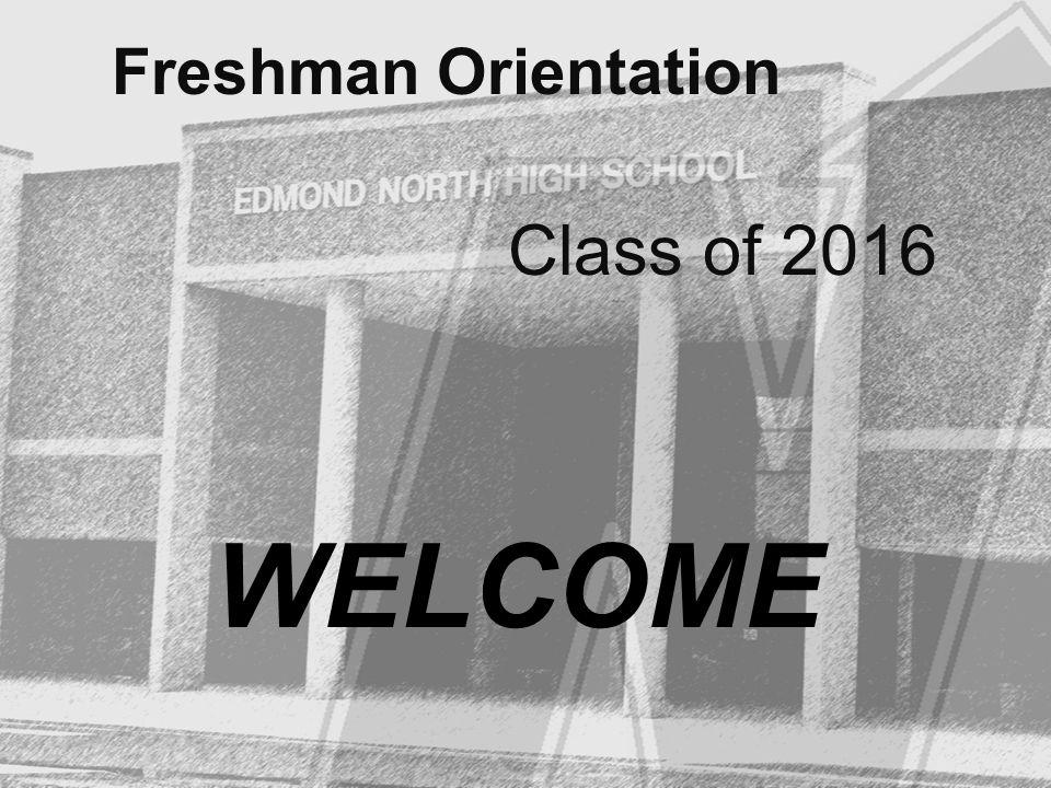 Freshman Orientation Class of 2016 WELCOME